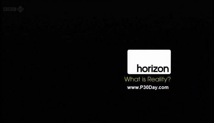 دانلود فیلم مستند حقیقت جهان چیست؟ BBC Horizon What Is Reality
