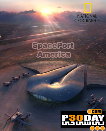 دانلود مستند NATIONAL GEOGRAPHIC - Spaceport America 2011