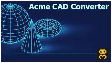 دانلود Acme CAD Converter 2019 v8.9.8.1500 - نرم افزار تبدیل فایل های اتوکد
